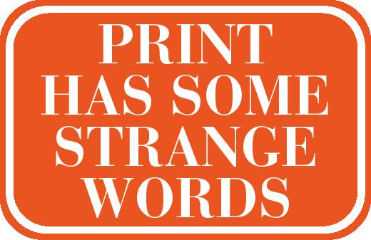 Print has some strange words!