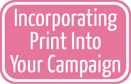 Five Ways to Incorporate Print into your Next Campaign