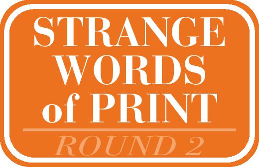 Strange Words of Print - Round 2